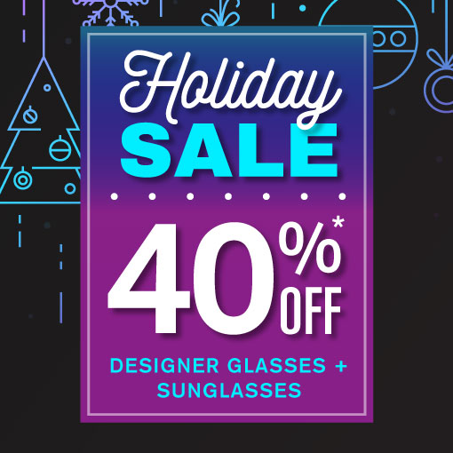 Holiday Sale on now at Luxury Eyewear! 40% off designer glasses and sunglasses until December 24, 2019